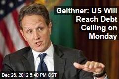 Geithner: US Will Reach Debt Ceiling on Monday