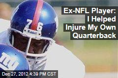 Ex-NFL Player: I Helped Injure My Own Quarterback