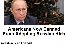 Americans Now Banned From Adopting Russian Kids