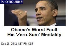 Obama's Worst Fault: His 'Zero-Sum' Mentality