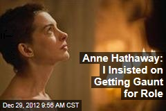 Anne Hathaway: I Insisted on Getting Gaunt for Role