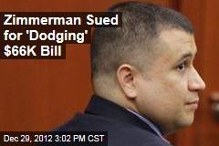 Zimmerman Sued for 'Dodging' $66K Bill