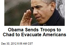 Obama Sends Troops to Chad to Evacuate Americans