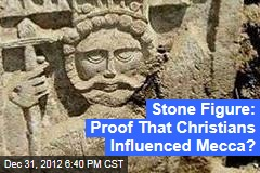 Stone Figure: Proof That Christians Influenced Mecca?