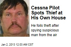 Cessna Pilot Spots Thief at His Own House