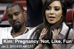 Kim: Pregnancy 'Not, Like, Fun'