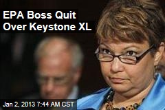 EPA Boss Quit Over Keystone XL