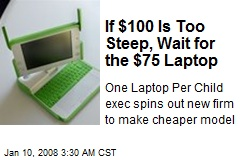 If $100 Is Too Steep, Wait for the $75 Laptop