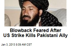 Blowback Feared After US Strike Kills Pakistani Ally