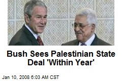 Bush Sees Palestinian State Deal 'Within Year'