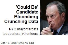 'Could Be' Candidate Bloomberg Crunching Data