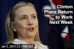 Clinton Plans Return to Work Next Week