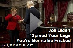 Joe Biden: 'Spread Your Legs, You're Gonna Be Frisked'