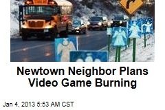 Newtown Neighbor Plans Video Game Burning