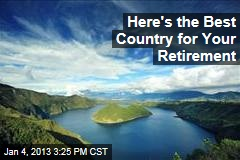 Here's the Best Country for Your Retirement