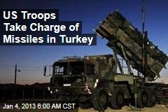 US Troops Take Charge of Missiles in Turkey