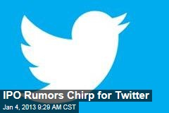 IPO Rumors Chirp for Twitter
