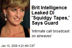 Brit Intelligence Leaked Di 'Squidgy Tapes,' Says Guard