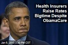 Health Insurers Raise Rates Bigtime Despite ObamaCare