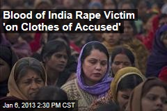 Blood of India Rape Victim 'On Clothes of Accused'