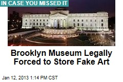 Brooklyn Museum Legally Forced to Store Fake Art