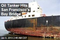 Oil Tanker Hits San Francisco's Bay Bridge