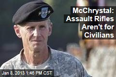 McChrystal: Assault Rifles Aren't for Civilians