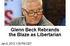 Glenn Beck Rebrands the Blaze as Libertarian