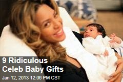 9 Ridiculous Celeb Baby Gifts