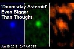 'Doomsday Asteroid' Even Bigger Than Thought