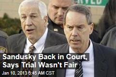 Sandusky Back in Court, Says Trial Wasn't Fair