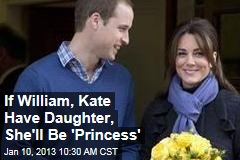 If William, Kate Have Daughter, She'll Be 'Princess'