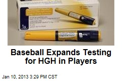 Baseball Expands Testing for HGH in Players