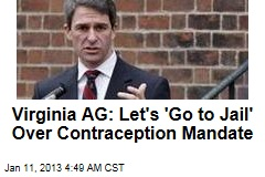 Virginia AG: Let's 'Go to Jail' Over Contraception Mandate