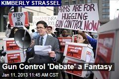 Gun Control 'Debate' a Fantasy