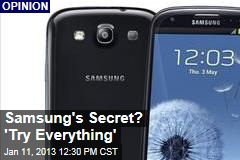 Samsung's Secret? 'Try Everything'