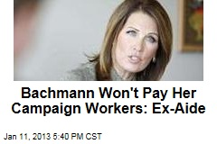 Ex-Bachmann Aide: She Won't Pay Her Bills
