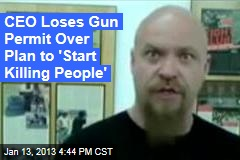 CEO Loses Gun Permit Over Plan to 'Start Killing People'