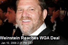 Weinstein Reaches WGA Deal