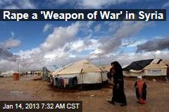 Rape a 'Weapon of War' in Syria