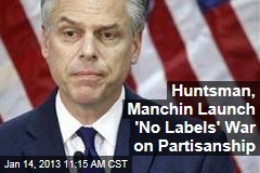 Huntsman, Manchin Launch 'No Labels' War on Partisanship