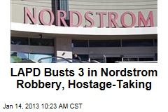 LAPD Busts 3 in Nordstrom Robbery, Hostage-Taking