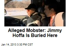Alleged Mobster: Jimmy Hoffa Is Buried Here