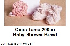 Cops Use Tasers to Tame Baby-Shower Brawl