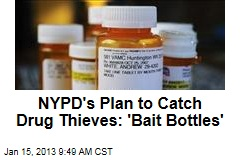 NYPD's Plan to Catch Drug Thieves: 'Bait Bottles'