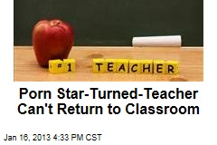 Porn-Star-Turned-Teacher Can't Return to Classroom