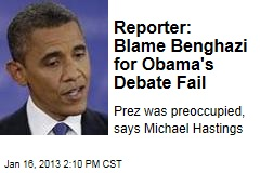 Reporter: Blame Benghazi for Obama's Debate Fail