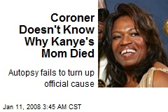 Coroner Doesn't Know Why Kanye's Mom Died