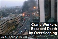 Crane Workers Escaped Death by Oversleeping