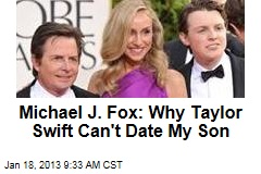 Michael J. Fox: Why Taylor Swift Can't Date My Son